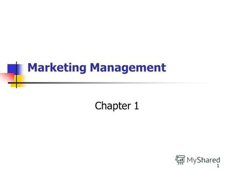 1 Marketing Management Chapter 1. 2 What is Marketing? Marketing is the delivery of customer satisfaction at a profit.