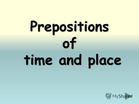 Prepositionsof time and place 10 2020 3030 4040 20 3030 4040 2020 30 4040 2020 3030 40 2020 3030 4040.