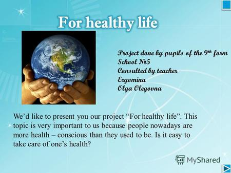 Project done by pupils of the 9 th form School 5 Consulted by teacher Eryomina Olga Olegovna Wed like to present you our project For healthy life. This.