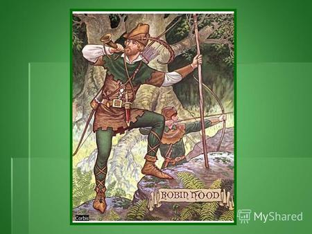 The legendary hero Robin Hood is a popular figure from English folklore. According to the stories about him, he led a band of outlaws called the Merry.