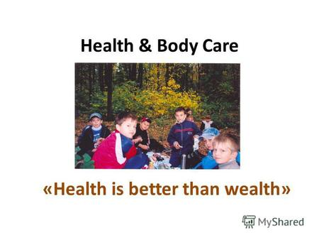 Health & Body Care «Health is better than wealth».