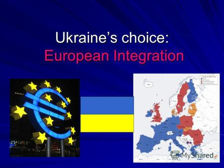 Ukraines choice: European Integration. The creation of EU 9 May in 1950 the idea was proposed by Mr. Robert Schuman the aim of it – to secure a lasting.