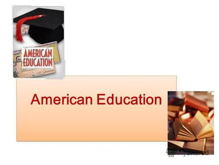American Education. Education in the USA Americans place a high value on . Americas first college, Harvard was founded in 1636. In 1865 education was.