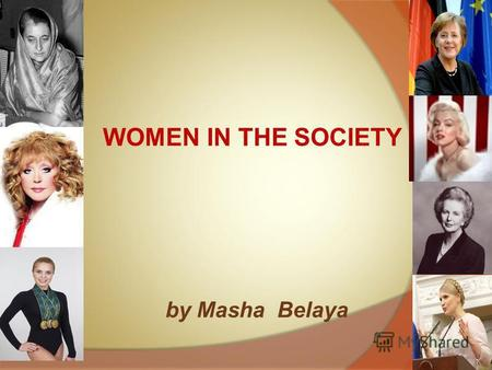 By Masha Belaya WOMEN IN THE SOCIETY. The purpose: to trace the path of women to equality with men Tasks: to provide a definition of a gender, to compare.