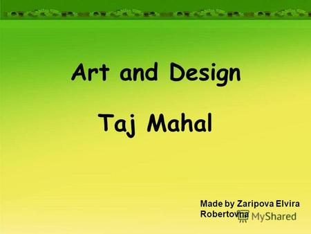 Art and Design Taj Mahal Made by Zaripova Elvira Robertovna.
