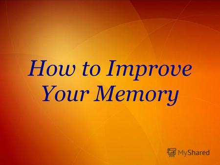 How to Improve Your Memory. You Will Need A puzzle game Grape juice Dried or fresh rosemary and/or sage Aerobic exercise Catnaps A relaxation technique.