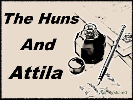 The Huns And Attila. Who were the Huns? Nobody knows for sure. Anybody says, they were a group of nomad tribes from north- eastern China and Central Asia.