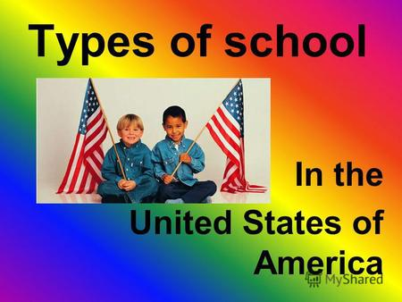 Types of school In the United States of America. Level/Grade Typical age (at end of the school year) Preschool Various optional programsUnder 6 Pre-Kindergarten4–5.