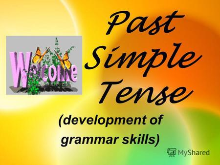 Past Simple Tense (development of grammar skills).