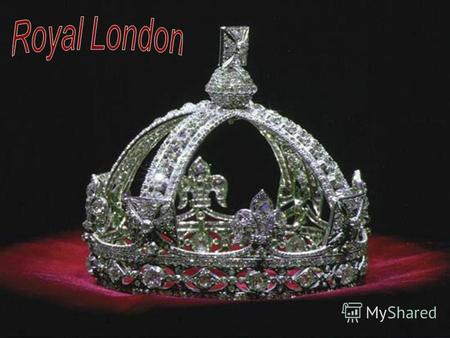 Many places in London are closely connected with the Crown. There are royal palaces, royal parks, roads and streets where beautiful ceremonies are held.