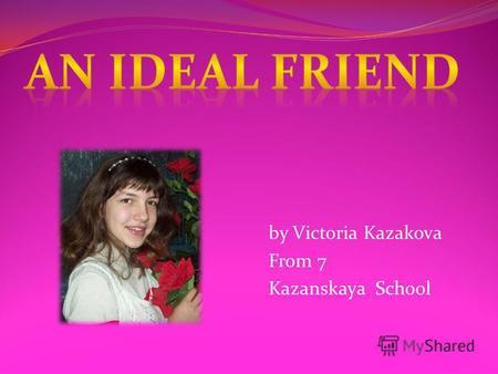 By Victoria Kazakova From 7 Kazanskaya School. Friendship is relationships based on trust, attachment, spiritual intimacy and common interests. Friendship.