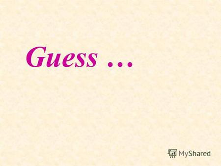 Guess … Who is it? It is clever and funny. It can jump, run, play and make faces. It lives in a tree. It likes bananas.