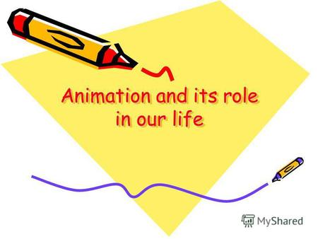 Animation and its role in our life. The problems: How did animation developed? Why does Walt Disney is King of animation? What cartoons do people watch.
