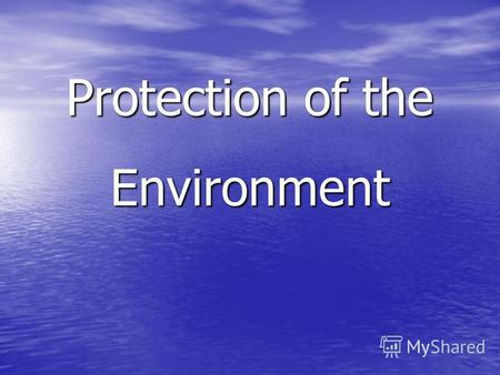 Protection of the Environment. 1)Polluted water (air) 2)to drop litter 3)to pollute the atmosphere with toxins and chemicals 4)to be bad for the environment.
