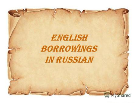 ENGLISH BORROWINGS IN RUSSIAN. Diana Abramyan Lyceum 9 Volgograd E.V.Bessonova.