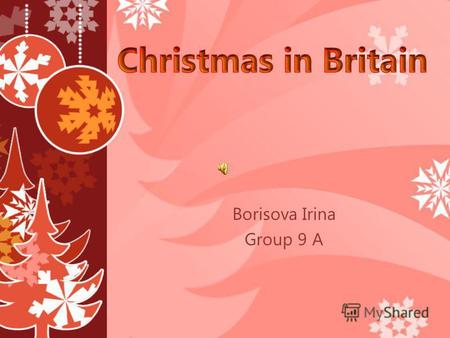 Borisova Irina Group 9 A. Children rut along sock, called a Christmas stocking at the end of their beds and Santa Claus conies down the chimney to bring.