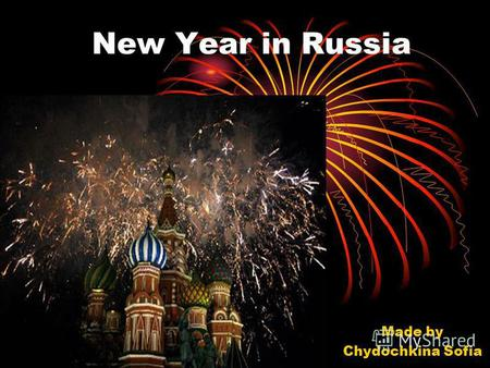 New Year in Russia Made by Chydochkina Sofia. First New Year There are various New Year traditions in Russia as the country celebrates an official and.