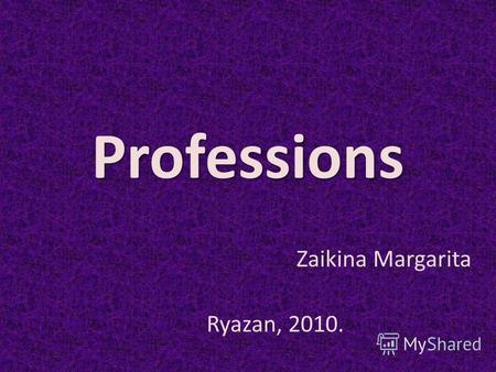 Professions Zaikina Margarita Ryazan, 2010.. A profession is a vocation founded upon specialized educational training, the purpose of which is to supply.