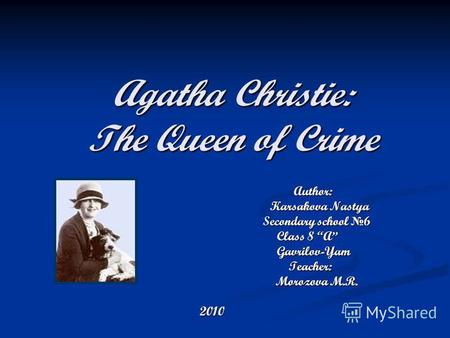 Agatha Christie: The Queen of Crime Author: Author: Karsakova Nastya Karsakova Nastya Secondary school 6 Secondary school 6 Class 8 A Class 8 A Gavrilov-Yam.