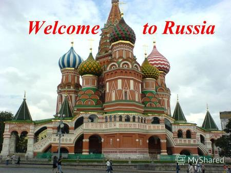 Welcome to Russia. Russia is the biggest country in the world. It is about 17 075 400 km 2.