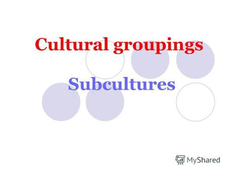 Cultural groupings Subcultures. Punks They are young persons, who dresses in a shocking way to express his or her identity. They have brightly coloured.