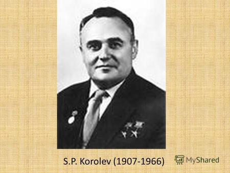 S.P. Korolev (1907-1966). Childhood Sergei Korolev was born on January 12, 1907 in the town of Zhytomyr (then Russian Empire, the modern Ukraine) in the.