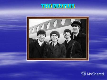 THE Beatles. Beat – удар, аккорд + Beetles – жуки = THE Beatles.