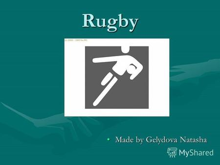 Rugby Made by Gelydova Natasha. Rugby Rugby is a style of football named after Rugby School in the United Kingdom.