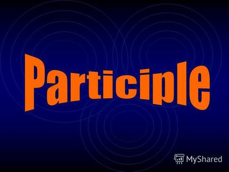 A participle is a verbal that is used as an adjective and most often ends in -ing or -ed.
