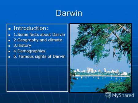 Darwin Introduction: Introduction: 1.Some facts about Darvin 1.Some facts about Darvin 2.Geography and climate 2.Geography and climate 3.History 3.History.