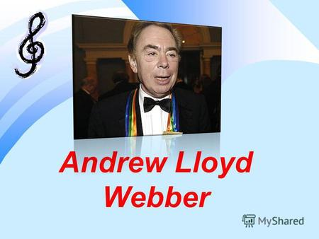 Andrew Lloyd Webber. Andrew Lloyd Webber is the most successful composer of our time. He is best known for stage of his musicals Jesus Christ Superstar.
