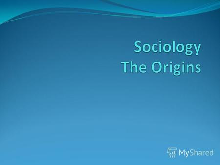 Sociology: Scientific study of social behavior in human groups What is Sociology? Focus on: How relationships influence peoples attitudes and behavior.