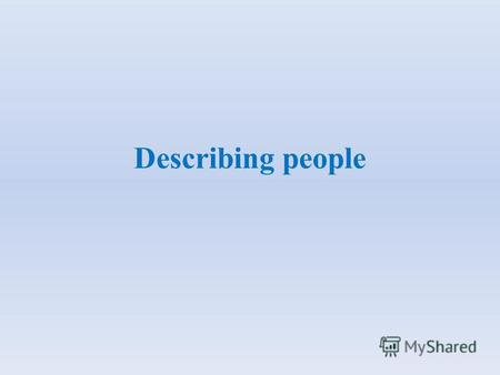 Describing people. PART ONE. A. Read the text and fill in the table about Mary. Age Physical appearance Personalitylikes Preferences …….. *Height/ build.