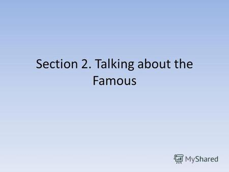 Section 2. Talking about the Famous. Brainstormed some new words writer famous sailor desert island incidents author imagination immediately realistic.