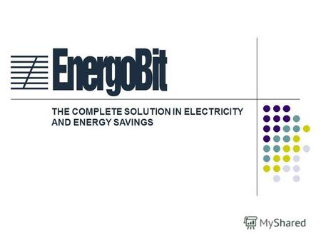 THE COMPLETE SOLUTION IN ELECTRICITY AND ENERGY SAVINGS.