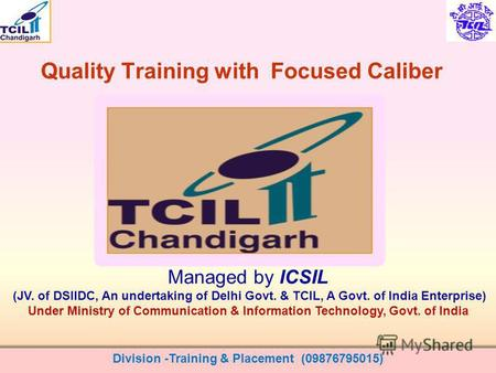 Quality Training with Focused Caliber Division -Training & Placement (09876795015) Managed by ICSIL (JV. of DSIIDC, An undertaking of Delhi Govt. & TCIL,