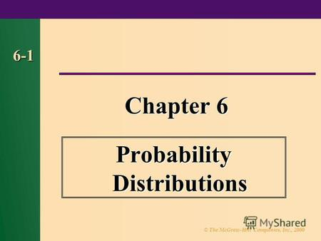 © The McGraw-Hill Companies, Inc., 2000 6-1 Chapter 6 Probability Distributions.
