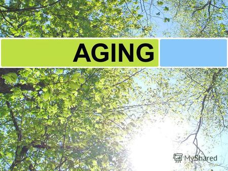 AGING a normal developmental process occurring throughout the human life span causes a mild progressive decline in body system functioning older client-----