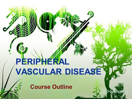 PERIPHERAL VASCULAR DISEASE Course Outline. I. Overview of the Anatomy and Physiology of the Peripheral Vascular System II. Assessment 1. Assessment 1.1.