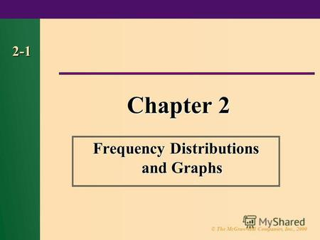 © The McGraw-Hill Companies, Inc., 2000 2-1 Chapter 2 Frequency Distributions and Graphs.