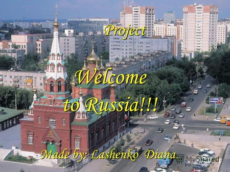 Welcome to Russia!!! Made by: Lashenko Diana. Project.
