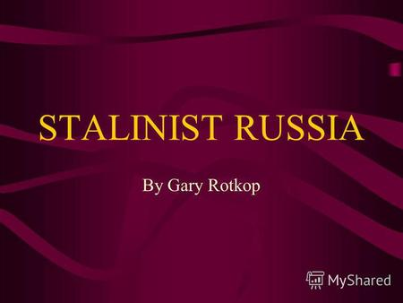 STALINIST RUSSIA By Gary Rotkop. STALINS BACKGROUND Full name –Joseph Vissarionovich Stalin Years of live –1879 – 1953 Nationality –Georgian Place of.