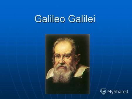 Galileo Galilei. Early Years Born 15 Feb. 1564 in Pisa Born 15 Feb. 1564 in Pisa Educated in Camaldolese Monastery Educated in Camaldolese Monastery Father.