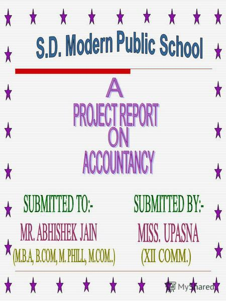 Name : Upasna Singla Class : XII (Commerce) Roll no : Project : Mr. Abhishek Jain School : S.D. Modern Public School.