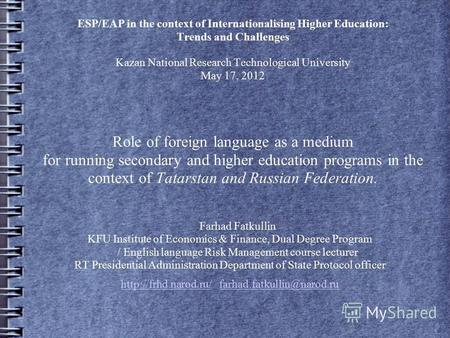 ESP/EAP in the context of Internationalising Higher Education: Trends and Challenges Kazan National Research Technological University May 17, 2012 Role.