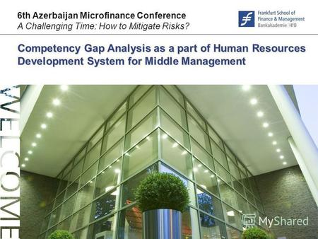 © F r a n k f u r t – S c h o o l. d e Competency Gap Analysis as a part of Human Resources Development System for Middle Management 6th Azerbaijan Microfinance.