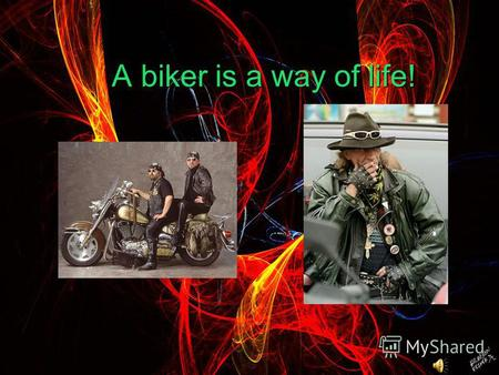 A biker is a way of life! A biker is a way of life!