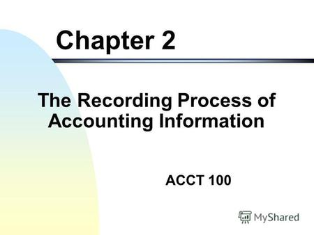 ACCT 100 Chapter 2 The Recording Process of Accounting Information.
