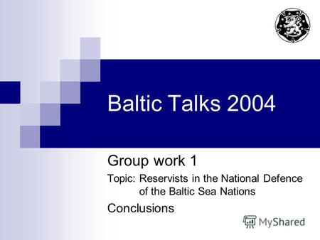 Baltic Talks 2004 Group work 1 Topic: Reservists in the National Defence of the Baltic Sea Nations Conclusions.