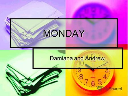 MONDAY Damiana and Andrew.. Reading Its half past eight. Teacher is writing the date. We are having reading.